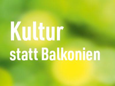 Kultur statt Balkonien